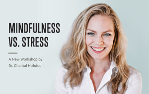 mindfulness versus stress - New workshop by dr. Chantal Hofstee